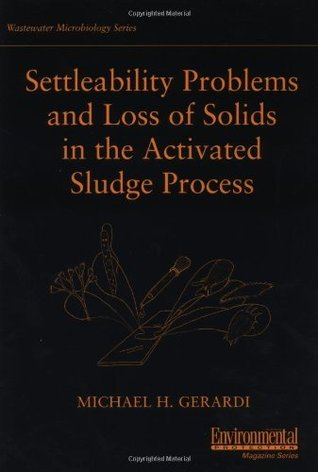 Settleability Problems and Loss of Solids in the Activated Sludge Process  by  Michael H Gerardi