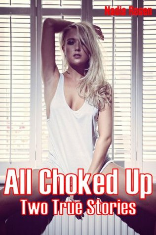 All Choked Up: Two True Stories  by  Nadia Rosen