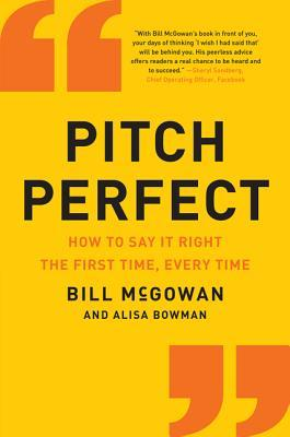 Pitch Perfect: When You Absolutely, Positively Must Get Your Point Across  by  Bill McGowan