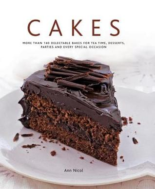 Cakes: More Than 140 Delectable Bakes for Tea Time, Desserts, Parties and Every Special Occasion  by  Ann Nicol