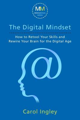 The Digital Mindset: How to Retool Your Skills and Rewire Your Brain for the Digital Age  by  Carol Ingley