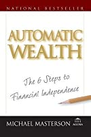 Automatic Wealth: The Six Steps to Financial Independence