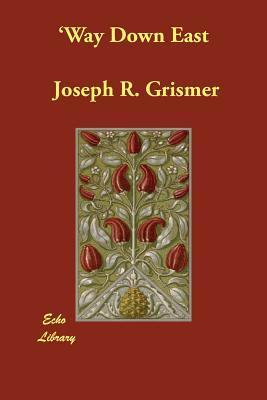 Way Down East  by  Joseph R. Grismer