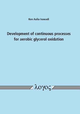 Development of Continuous Processes for Aerobic Glycerol Oxidation Ken Aulia Irawadi