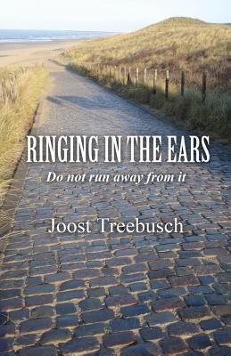 Ringing in the Ears: Do Not Run Away from It  by  Joost Treebusch
