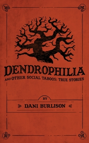 Dendrophilia and Other Social Taboos: True Stories Dani Burlison