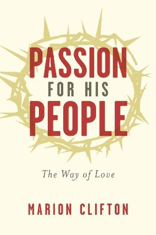 Passion for His People: The Way of Love  by  Marion Clifton
