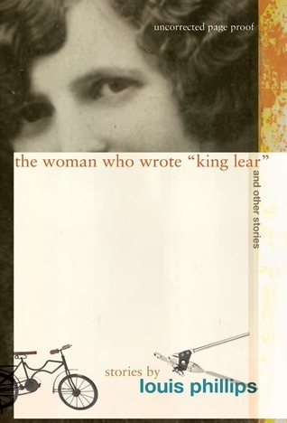 The Woman Who Wrote King Lear and other stories  by  Louis Phillips
