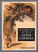 The Complete Stories and Poems of Lewis Carroll