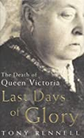 Last Days of Glory: The Death of Queen Victoria