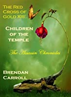 The Red Cross of Gold XIII:. The Children of the Temple
