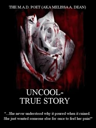 Uncool- True Story The M.A.D. Poet (aka Melissa A. Dean)