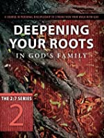 Deepening Your Roots in God's Family (The 2:7 Series)