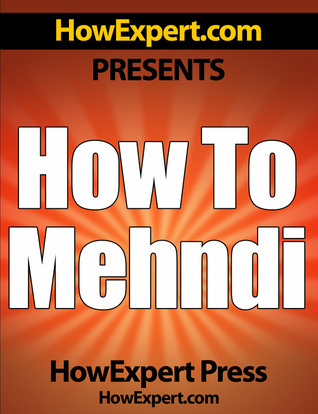 How To Mehndi: Your Step-By-Step Guide To Drawing And Applying Mehndi  by  HowExpert Press