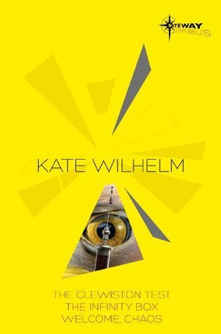 The Clewiston Test / The Infinity Box / Welcome, Chaos  by  Kate Wilhelm