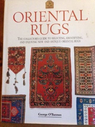 Oriental Rugs: The Collectors Guide to Selecting, Identifying, and Enjoying New and Antique Oriental Rugs George W. OBannon