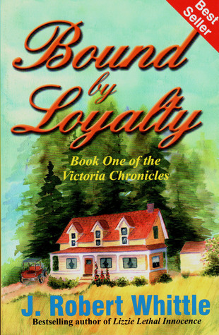 Bound Loyalty: Victoria Chronicles Trilogy, Book 1 by J. Robert Whittle