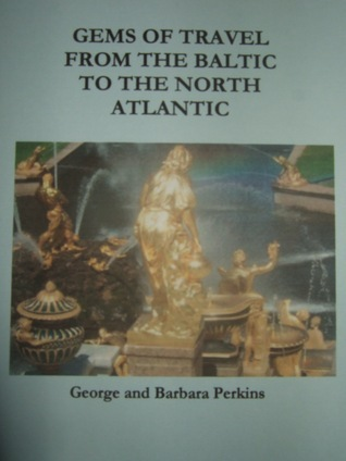 Gems of Travel from the Baltic to the North Atlantic George Perkins