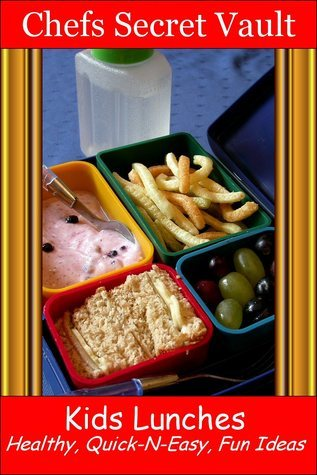 Kids Lunches: Healthy, Quick-N-Easy, Fun Ideas Chefs Secret Vault