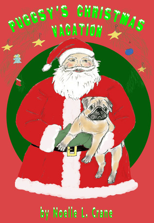 Puggsys Christmas Vacation Noelle L. Crane