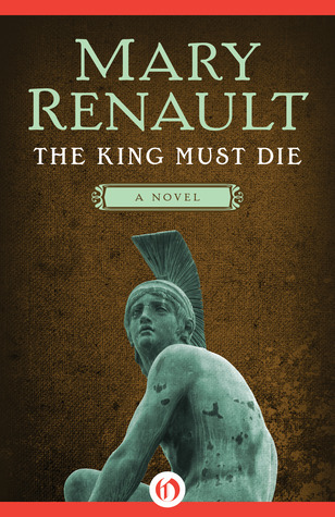 The King Must Die: A Novel Mary Renault