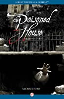 The Poisoned House: A Ghost Story