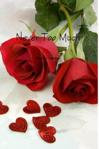 Never Too Much  by  Danette Maroney