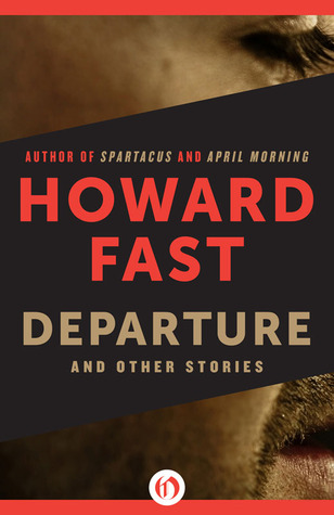 Departure and Other Stories Howard Fast