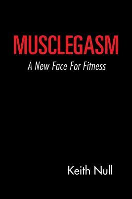 Musclegasm: A New Face for Fitness Keith Null