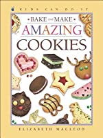 Bake And Make Amazing Cookies (Kids Can Do It)