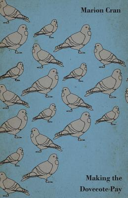 Making the Dovecote Pay - Or, Pigeons for Profit Marion Cran