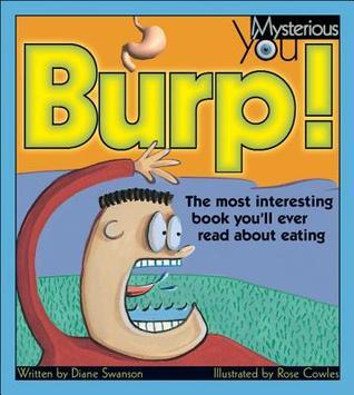 Burp: The Most Interesting Book Youll Ever Read about Eating  by  Diane Swanson