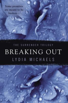 Breaking Out (The Surrender Trilogy #2)  by  Lydia Michaels