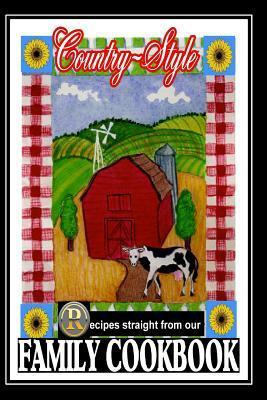 Country Style Recipes Straight from Our Family Cookbook: Blank Cookbook Formatted for Your Menu Choices  by  Rose Montgomery