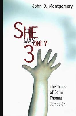 She Was Only Three: The Trials of John James JR.  by  Jack Montgomery