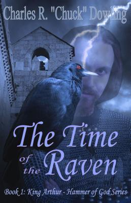 The Time of the Raven ( King Arthur-Hammer of God, #1)  by  Chuck Dowling