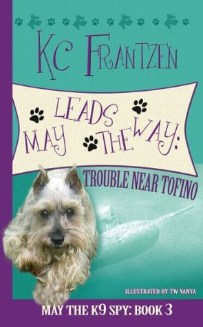 May Leads the Way: Trouble Near Tofino (May the K9 Spy)  by  KC Frantzen