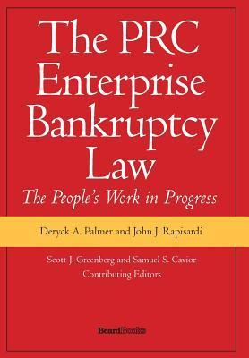The PRC Enterprise Bankruptcy Law - The Peoples Work in Progress Deryck A. Palmer