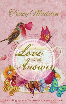 Love Is the Answer  by  Tracy Madden
