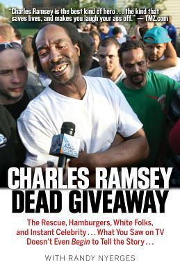 Dead Giveaway: The Rescue, Hamburgers, White Folks, and Instant Celebrity... What You Saw on TV Doesnt Begin to Tell the Story...  by  Charles Ramsey