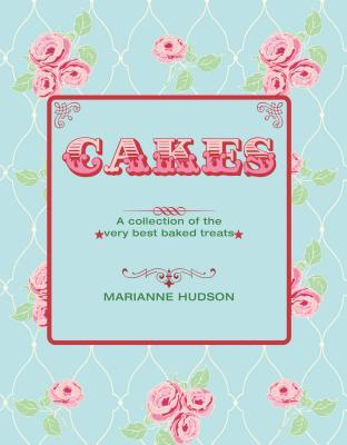 Cakes: A Collection of the Very Best Baked Treats  by  Marianne Hudson