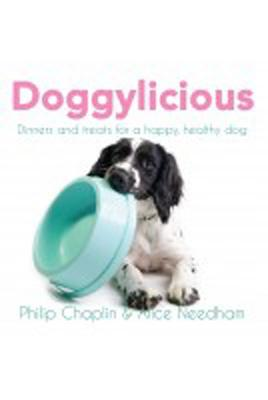 Doggylicious: Dinners and Treats for a Happy, Healthy Dog Alice Needham