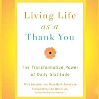 Living Life as a Thank You: The Transformative Power of Daily Gratitude
