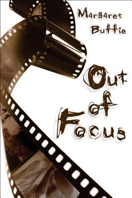 Out of Focus  by  Margaret Buffie
