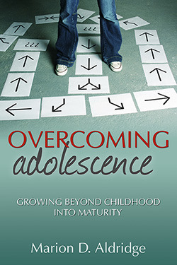 Overcoming Adolescence: Growing Beyond Childhood Into Maturity  by  Marion D. Aldridge