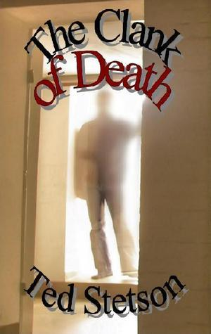 The Clank of Death Ted Stetson