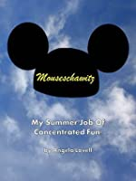 Mouseschawitz: My Summer Job Of Concentrated Fun