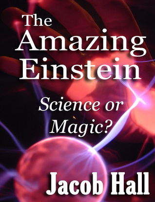 The Amazing Einstein: Science or Magic?  by  Jacob Hall