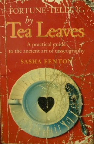 Fortune Telling By Tea Leaves: A Practical Guide To The Ancient Art Of Tasseography  by  Sasha Fenton