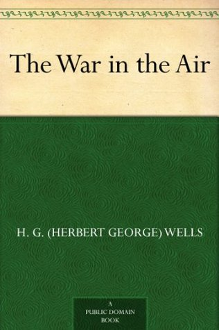 The War in the Air [with Biographical Introduction] H.G. Wells